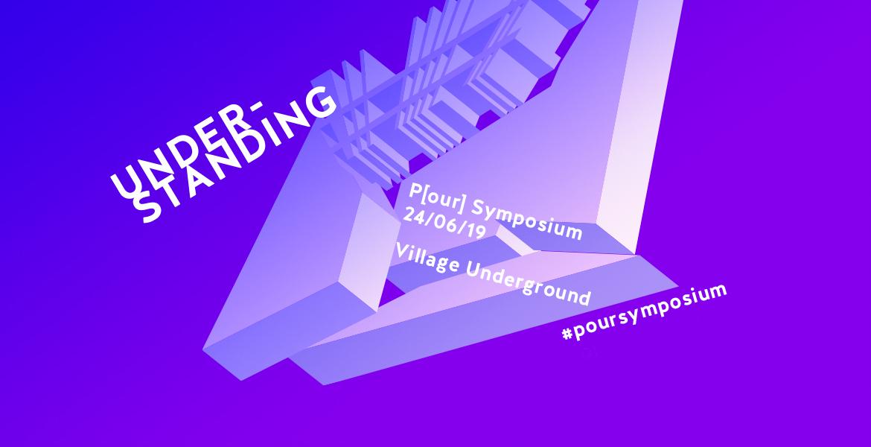P(our) Symposium 2019 | UNDERSTANDING
